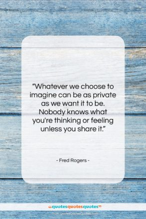 """Fred Rogers quote: """"Whatever we choose to imagine can be…""""- at QuotesQuotesQuotes.com"""
