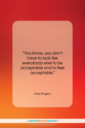 """Fred Rogers quote: """"You know, you don't have to look…""""- at QuotesQuotesQuotes.com"""