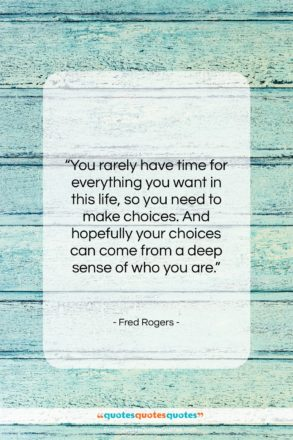 "Fred Rogers quote: ""You rarely have time for everything you…""- at QuotesQuotesQuotes.com"