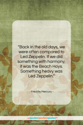 """Freddie Mercury quote: """"Back in the old days, we were…""""- at QuotesQuotesQuotes.com"""