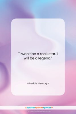 """Freddie Mercury quote: """"I won't be a rock star. I…""""- at QuotesQuotesQuotes.com"""