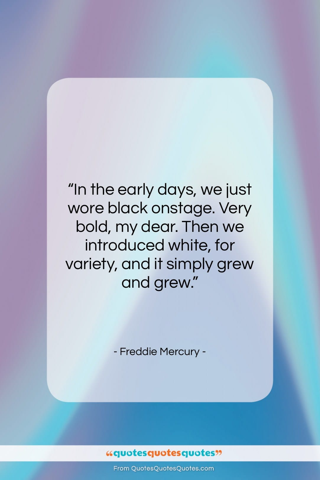 """Freddie Mercury quote: """"In the early days, we just wore…""""- at QuotesQuotesQuotes.com"""