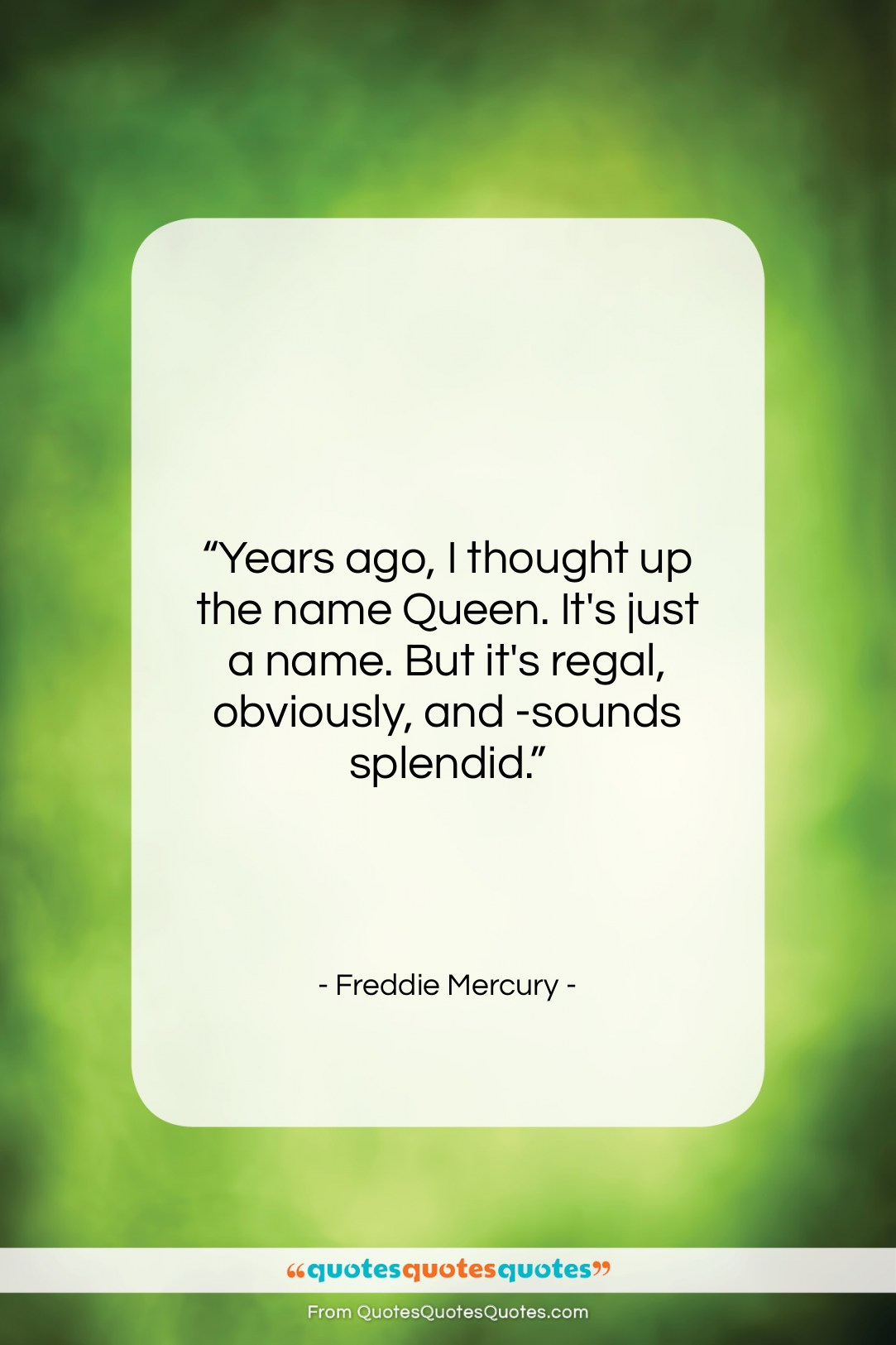 """Freddie Mercury quote: """"Years ago, I thought up the name…""""- at QuotesQuotesQuotes.com"""