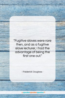 """Frederick Douglass quote: """"Fugitive slaves were rare then, and as…""""- at QuotesQuotesQuotes.com"""
