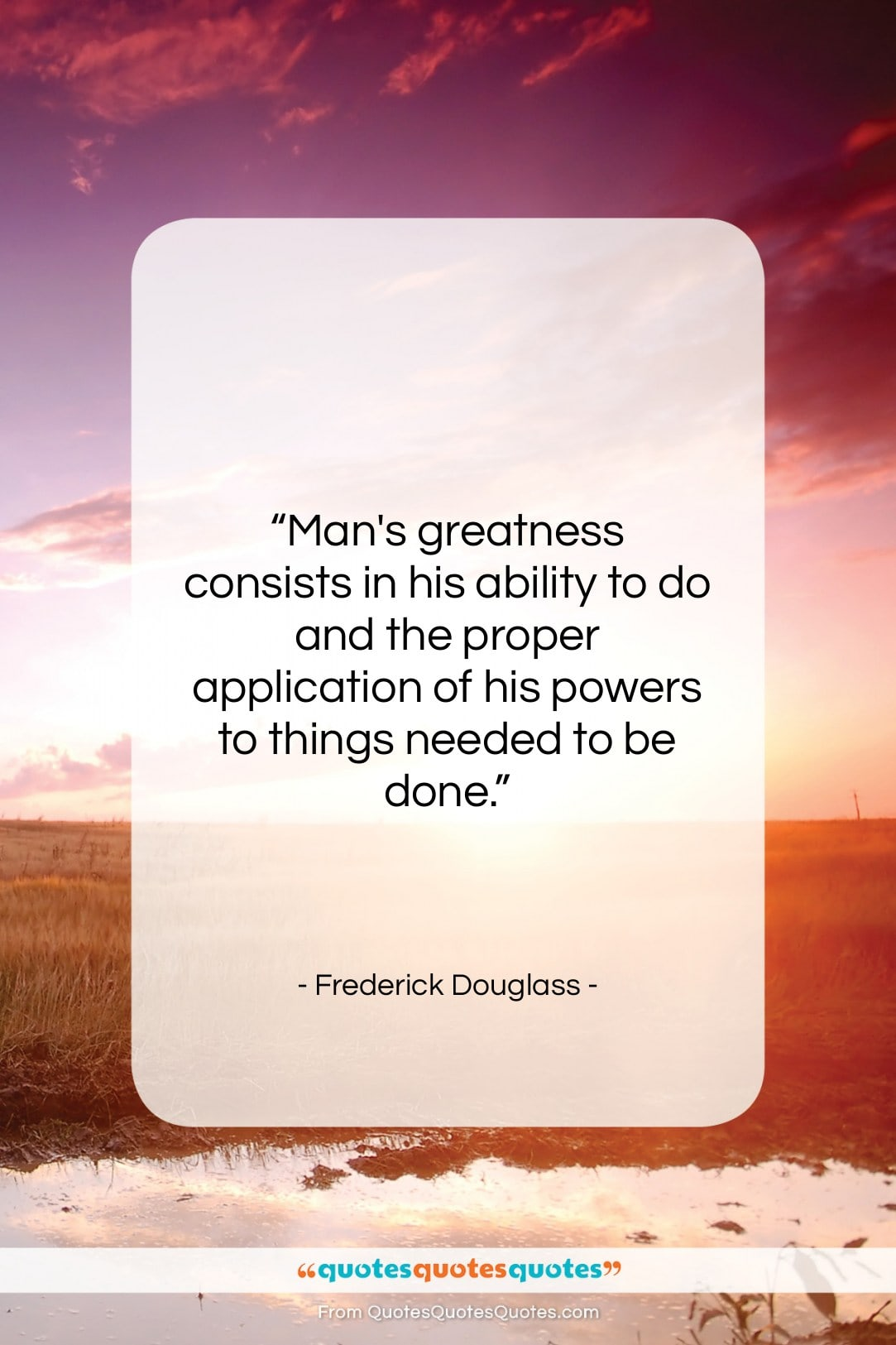 """Frederick Douglass quote: """"Man's greatness consists in his ability to…""""- at QuotesQuotesQuotes.com"""