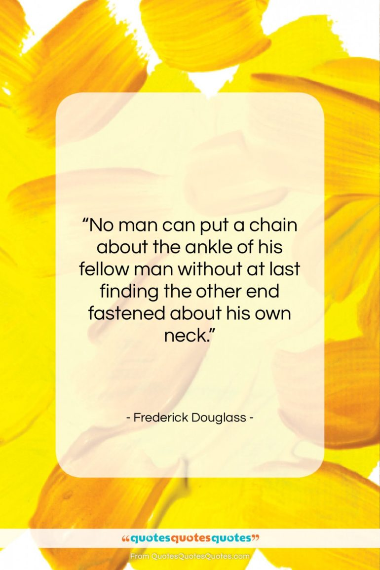 """Frederick Douglass quote: """"No man can put a chain about…""""- at QuotesQuotesQuotes.com"""