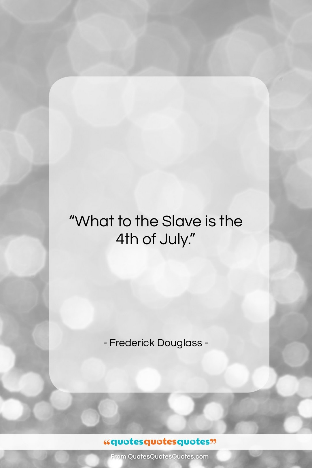 """Frederick Douglass quote: """"What to the Slave is the 4th…""""- at QuotesQuotesQuotes.com"""