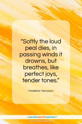 """Frederick Tennyson quote: """"Softly the loud peal dies, in passing…""""- at QuotesQuotesQuotes.com"""