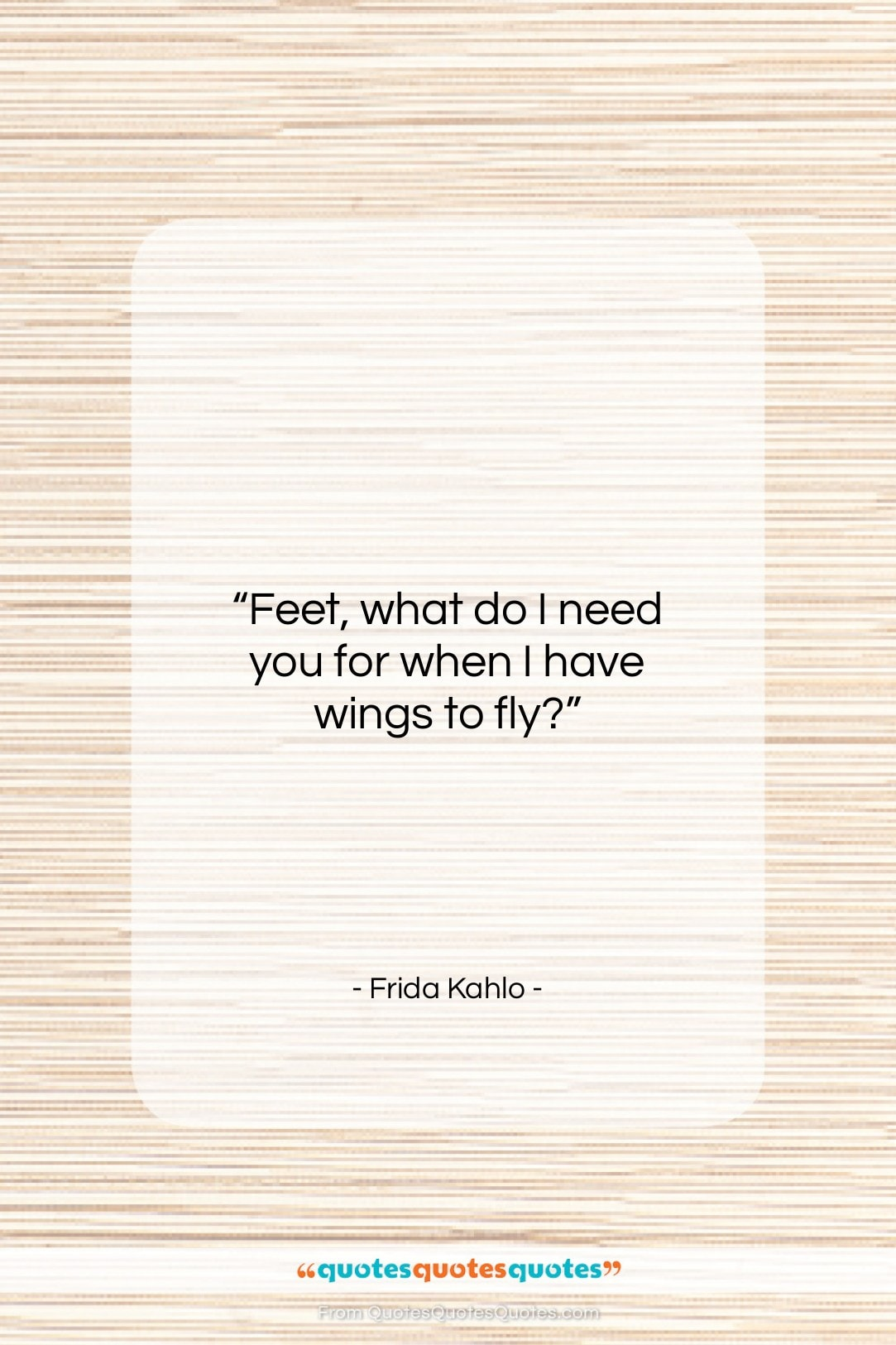 """Frida Kahlo quote: """"Feet, what do I need you for…""""- at QuotesQuotesQuotes.com"""