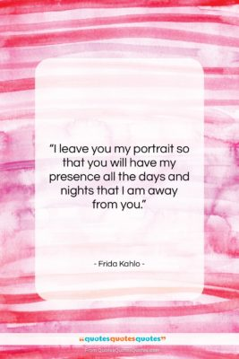 """Frida Kahlo quote: """"I leave you my portrait so that…""""- at QuotesQuotesQuotes.com"""
