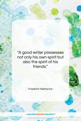 """Friedrich Nietzsche quote: """"A good writer possesses not only his…""""- at QuotesQuotesQuotes.com"""