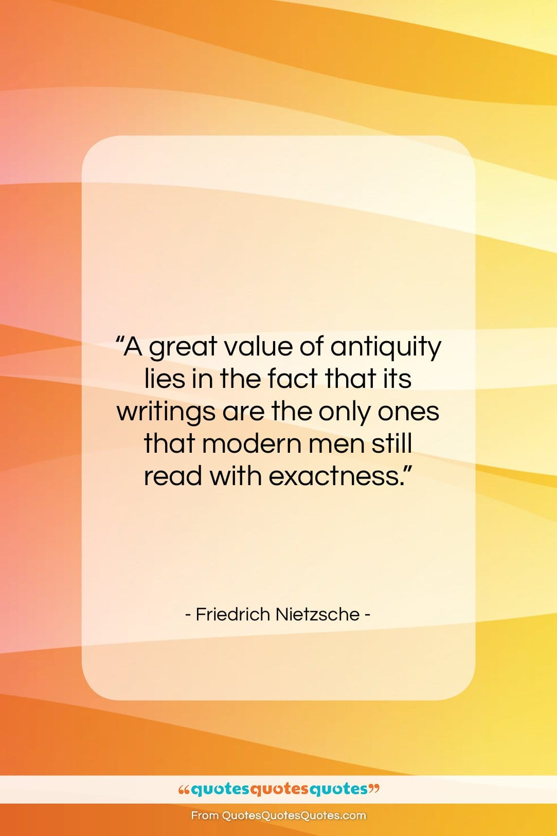 """Friedrich Nietzsche quote: """"A great value of antiquity lies in…""""- at QuotesQuotesQuotes.com"""