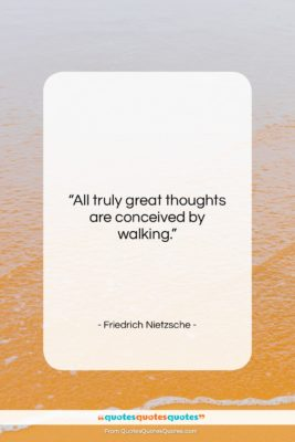 """Friedrich Nietzsche quote: """"All truly great thoughts are conceived by…""""- at QuotesQuotesQuotes.com"""