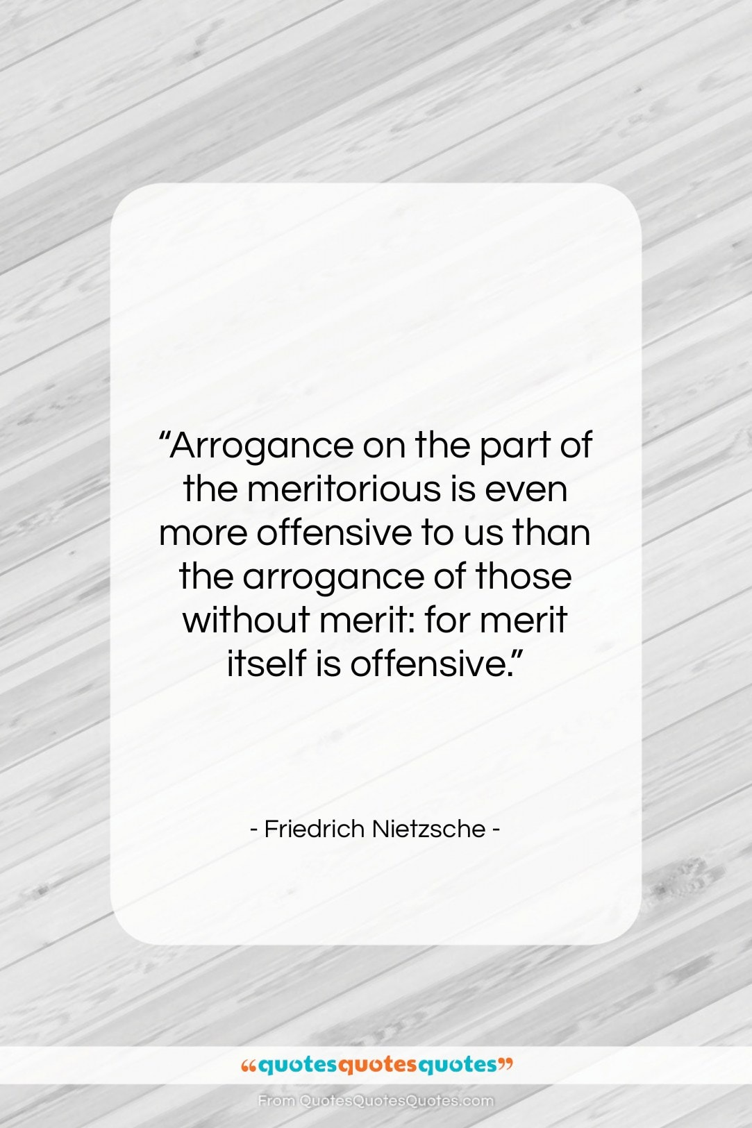 """Friedrich Nietzsche quote: """"Arrogance on the part of the meritorious…""""- at QuotesQuotesQuotes.com"""