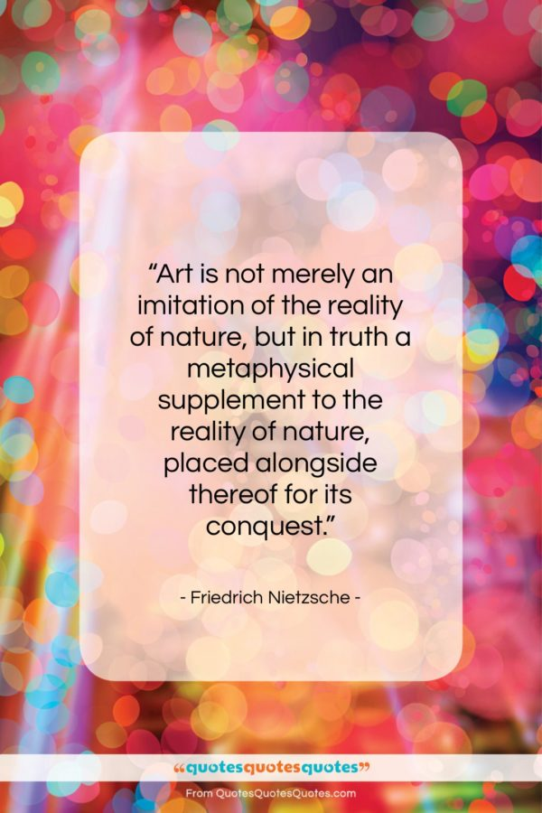 "Friedrich Nietzsche quote: ""Art is not merely an imitation of…""- at QuotesQuotesQuotes.com"