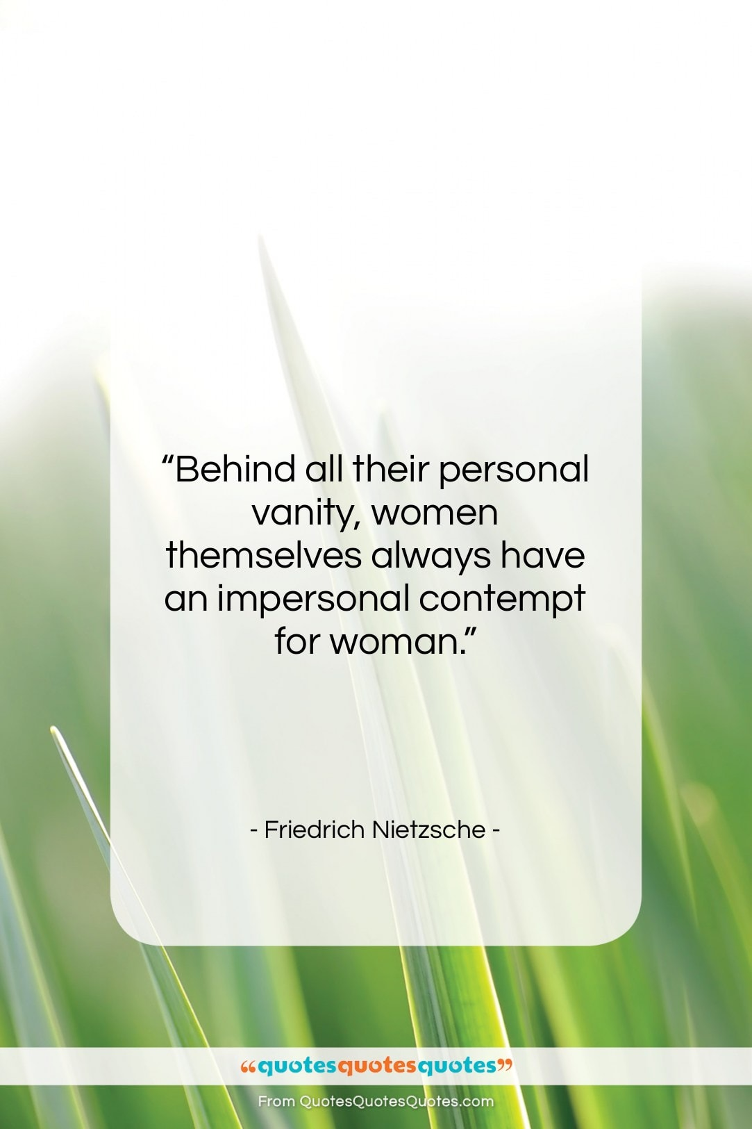 """Friedrich Nietzsche quote: """"Behind all their personal vanity, women themselves…""""- at QuotesQuotesQuotes.com"""
