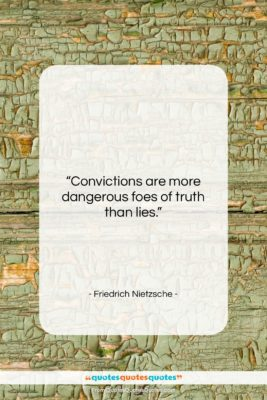 """Friedrich Nietzsche quote: """"Convictions are more dangerous foes of truth…""""- at QuotesQuotesQuotes.com"""