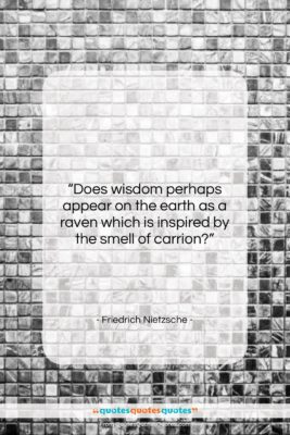 "Friedrich Nietzsche quote: ""Does wisdom perhaps appear on the earth…""- at QuotesQuotesQuotes.com"