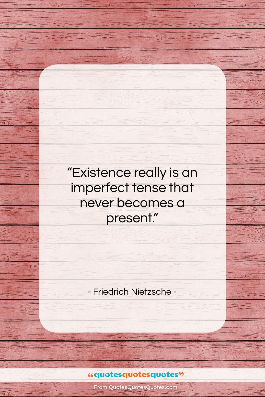 """Friedrich Nietzsche quote: """"Existence really is an imperfect tense that…""""- at QuotesQuotesQuotes.com"""