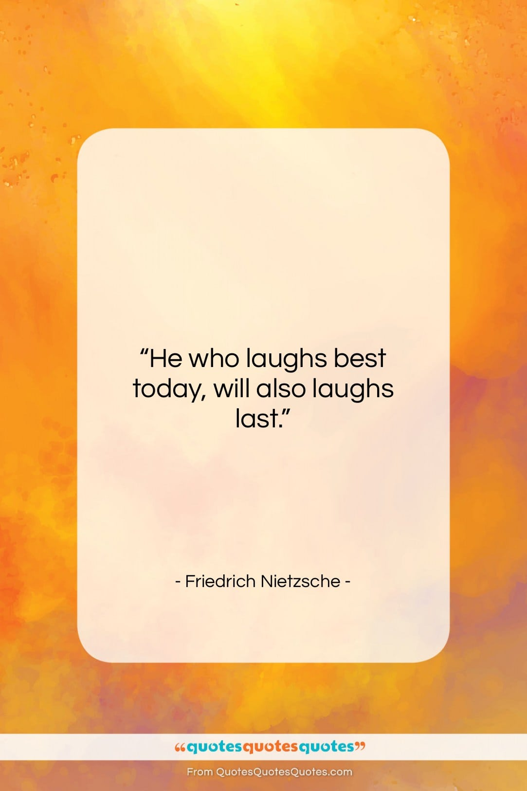 """Friedrich Nietzsche quote: """"He who laughs best today, will also…""""- at QuotesQuotesQuotes.com"""