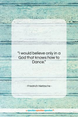 """Friedrich Nietzsche quote: """"I would believe only in a God…""""- at QuotesQuotesQuotes.com"""