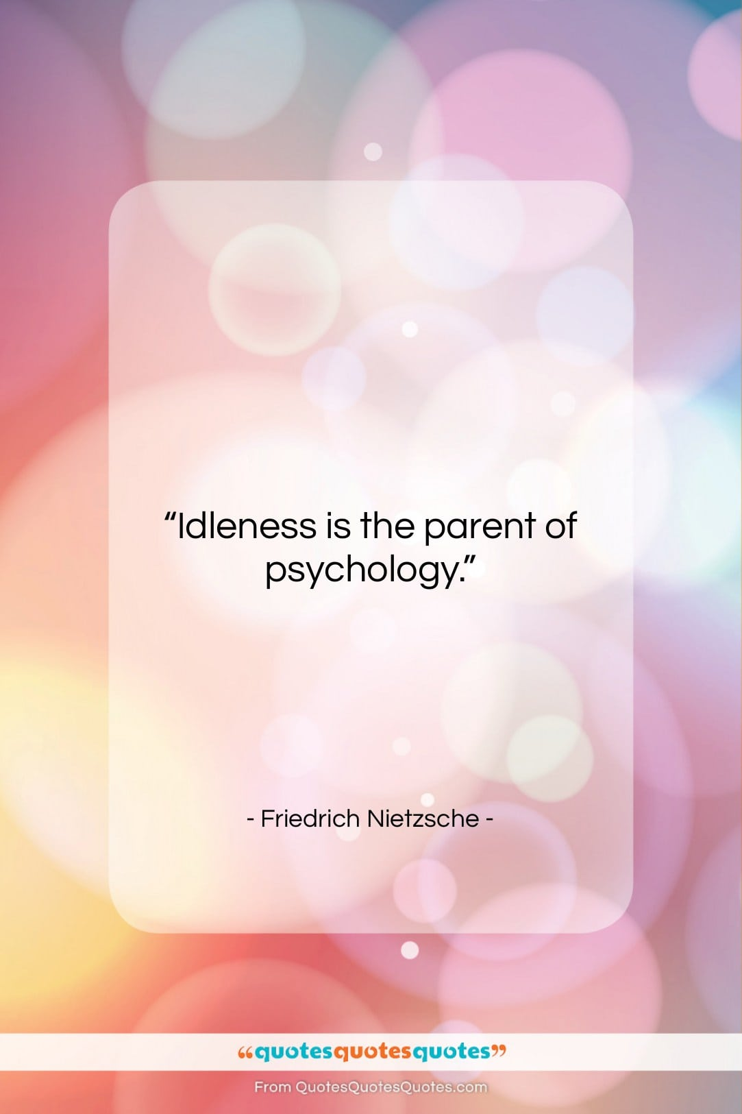 """Friedrich Nietzsche quote: """"Idleness is the parent of psychology….""""- at QuotesQuotesQuotes.com"""