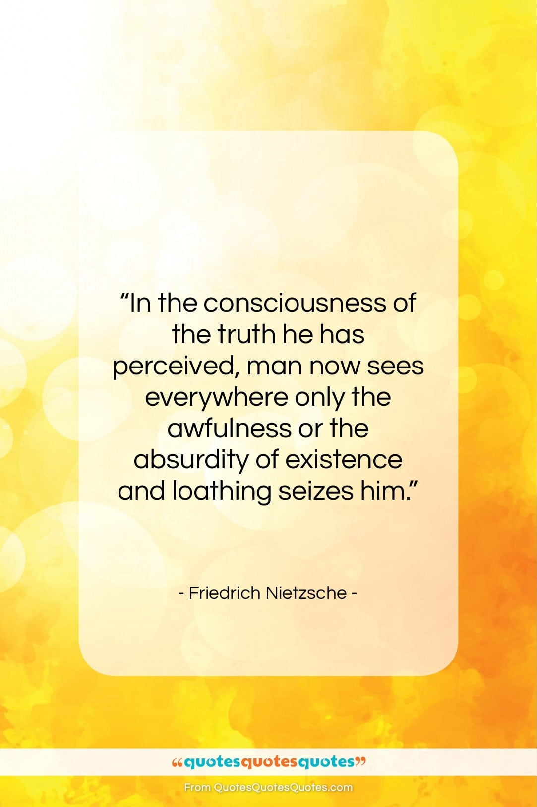 """Friedrich Nietzsche quote: """"In the consciousness of the truth he…""""- at QuotesQuotesQuotes.com"""