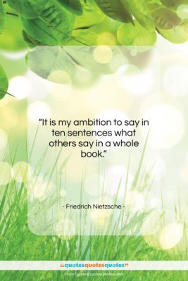 """Friedrich Nietzsche quote: """"It is my ambition to say in…""""- at QuotesQuotesQuotes.com"""