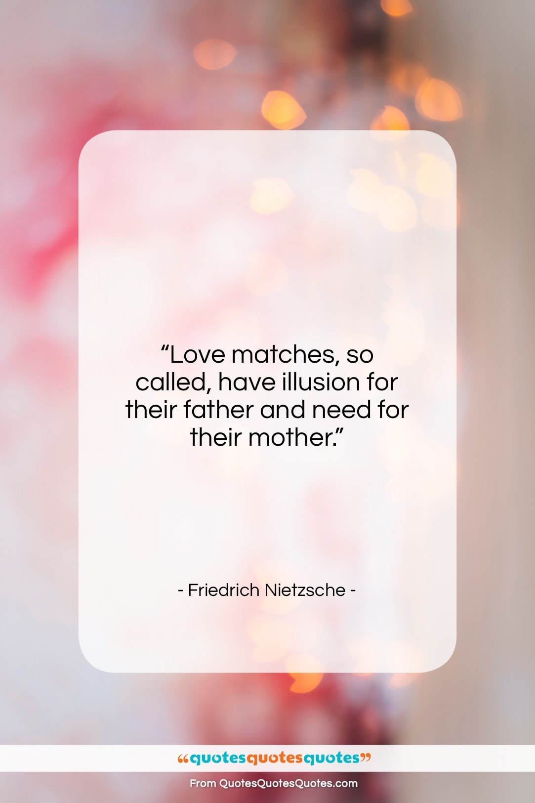 """Friedrich Nietzsche quote: """"Love matches, so called, have illusion for…""""- at QuotesQuotesQuotes.com"""