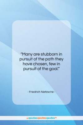 """Friedrich Nietzsche quote: """"Many are stubborn in pursuit of the…""""- at QuotesQuotesQuotes.com"""