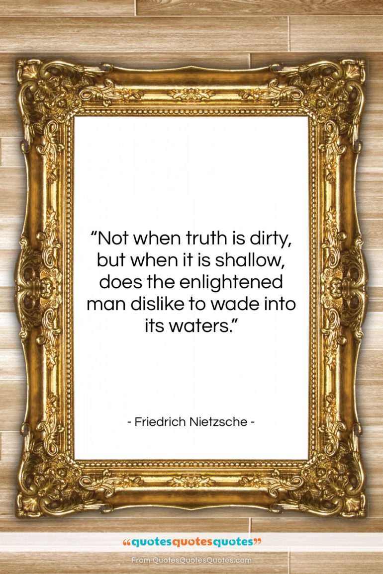 """Friedrich Nietzsche quote: """"Not when truth is dirty, but when…""""- at QuotesQuotesQuotes.com"""