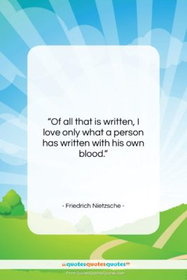 """Friedrich Nietzsche quote: """"Of all that is written, I love…""""- at QuotesQuotesQuotes.com"""