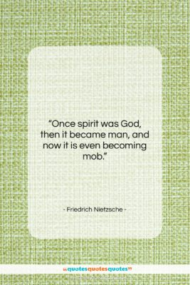 """Friedrich Nietzsche quote: """"Once spirit was God, then it became…""""- at QuotesQuotesQuotes.com"""
