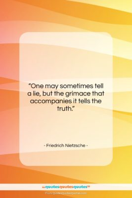 """Friedrich Nietzsche quote: """"One may sometimes tell a lie, but…""""- at QuotesQuotesQuotes.com"""