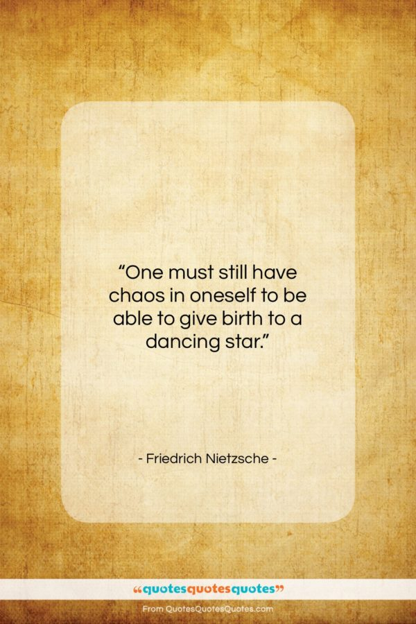 """Friedrich Nietzsche quote: """"One must still have chaos in oneself…""""- at QuotesQuotesQuotes.com"""
