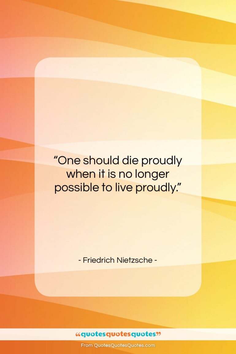 """Friedrich Nietzsche quote: """"One should die proudly when it is…""""- at QuotesQuotesQuotes.com"""