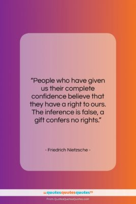 """Friedrich Nietzsche quote: """"People who have given us their complete…""""- at QuotesQuotesQuotes.com"""
