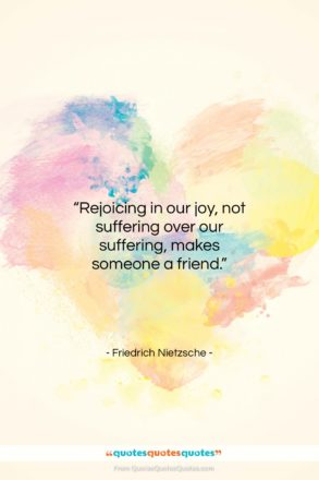 """Friedrich Nietzsche quote: """"Rejoicing in our joy, not suffering over…""""- at QuotesQuotesQuotes.com"""