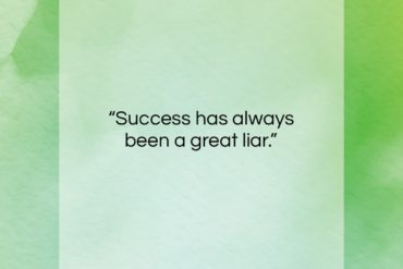"Friedrich Nietzsche quote: ""Success has always been a great liar…""- at QuotesQuotesQuotes.com"