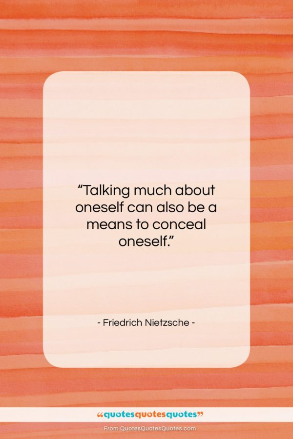 """Friedrich Nietzsche quote: """"Talking much about oneself can also be…""""- at QuotesQuotesQuotes.com"""