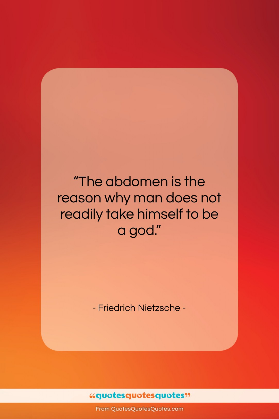 """Friedrich Nietzsche quote: """"The abdomen is the reason why man…""""- at QuotesQuotesQuotes.com"""