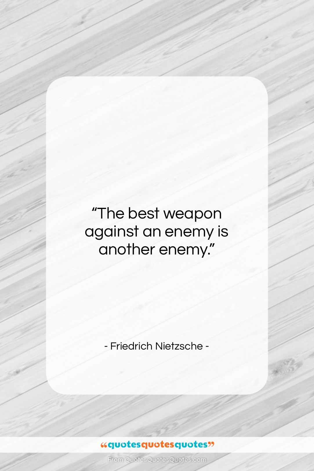 """Friedrich Nietzsche quote: """"The best weapon against an enemy is…""""- at QuotesQuotesQuotes.com"""