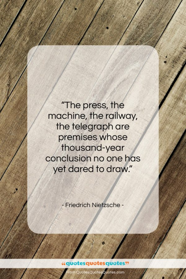 "Friedrich Nietzsche quote: ""The press, the machine, the railway, the…""- at QuotesQuotesQuotes.com"