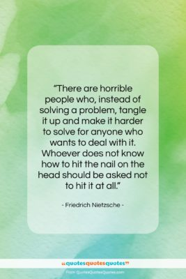 """Friedrich Nietzsche quote: """"There are horrible people who, instead of…""""- at QuotesQuotesQuotes.com"""