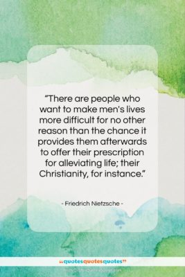 """Friedrich Nietzsche quote: """"There are people who want to make…""""- at QuotesQuotesQuotes.com"""