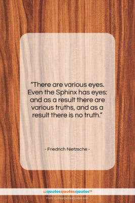 """Friedrich Nietzsche quote: """"There are various eyes. Even the Sphinx…""""- at QuotesQuotesQuotes.com"""
