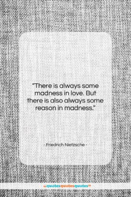"""Friedrich Nietzsche quote: """"There is always some madness in love….""""- at QuotesQuotesQuotes.com"""