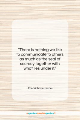 """Friedrich Nietzsche quote: """"There is nothing we like to communicate…""""- at QuotesQuotesQuotes.com"""