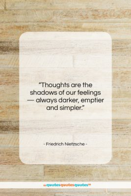 """Friedrich Nietzsche quote: """"Thoughts are the shadows of our feelings…""""- at QuotesQuotesQuotes.com"""
