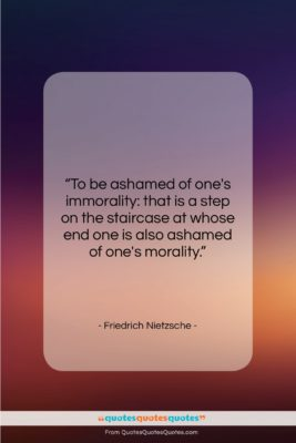 "Friedrich Nietzsche quote: ""To be ashamed of one's immorality: that…""- at QuotesQuotesQuotes.com"